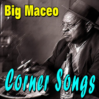 Big Maceo - Corner Songs