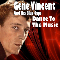 Gene Vincent And His Blue Caps - Dance To The Music