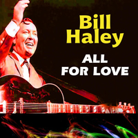 Bill Haley - All For Love
