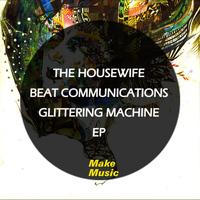 The Housewife Beat Communications - Glittering Machine EP