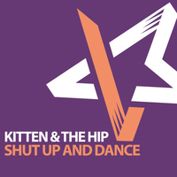 Kitten & The Hip - Shut Up & Dance