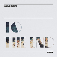 Joshua Collins - To the End