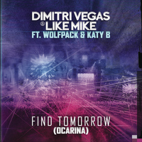 Dimitri Vegas & Like Mike - Find Tomorrow (Ocarina)