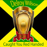 Delroy Wilson - Caught You Red Handed