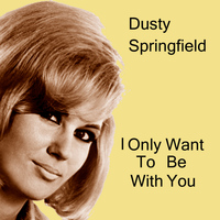 Dusty Springfield - I Only Want to Be with You