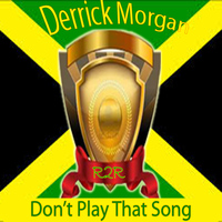 Derrick Morgan - Don't Play That Song