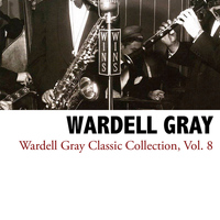 Wardell Gray - Wardell Gray Classic Collection, Vol. 8