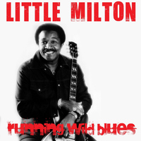 Little Milton - Running Wild Blues