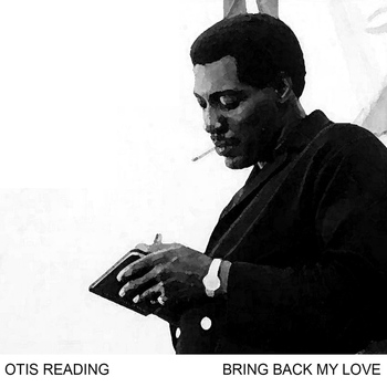 Otis Redding - Bring Back My Love