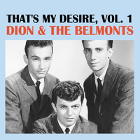 Dion & The Belmonts - That's My Desire, Vol. 1