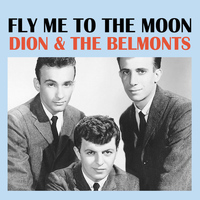 Dion & The Belmonts - Fly Me To The Moon