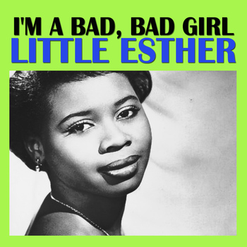 Little Esther - I'm a Bad, Bad Girl