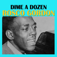Rosco Gordon - Dime A Dozen