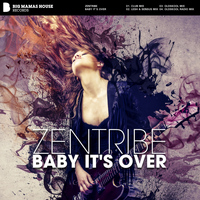 Zentribe - Baby It's Over