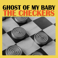 The Checkers - Ghost of My Baby