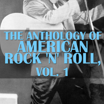 Various Artists - The Anthology Of American Rock 'n' Roll, Vol. 1