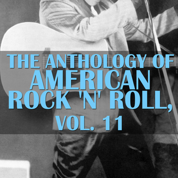 Various Artists - The Anthology Of American Rock 'n' Roll, Vol. 11