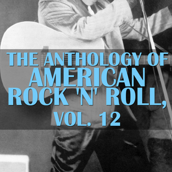 Various Artists - The Anthology Of American Rock 'n' Roll, Vol. 12