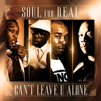 Soul For Real - Can't Leave U Alone