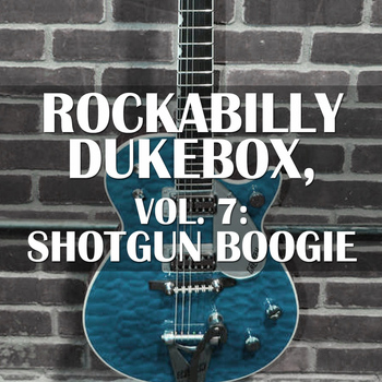 Various Artists - Rockabilly Dukebox, Vol. 7: Shotgun Boogie