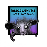Insect Elektrika - Hola, Any Eggs