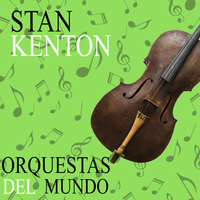 Stan Kenton - Orquestas del Mundo. Stan Kenton
