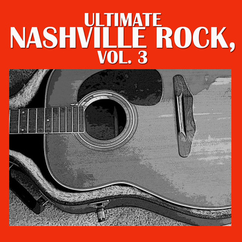 Various Artists - Ultimate Nashville Rock, Vol. 3