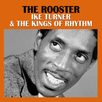 Ike Turner & The Kings Of Rhythm - The Rooster