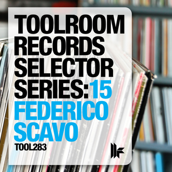 federico scavo - Toolroom Records Selector Series: 15 Federico Scavo