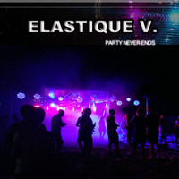 Elastique V. - Party Never Ends