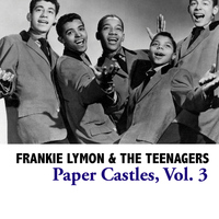 Frankie Lymon & The Teenagers - Paper Castles, Vol. 3