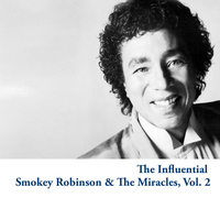 Smokey Robinson & The Miracles - The Influential Smokey Robinson & The Miracles, Vol. 2