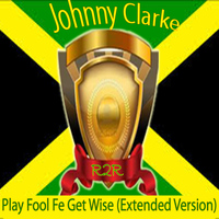 Johnny Clarke - Play Fool Fe Get Wise (Extended Version)