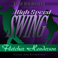 Fletcher Henderson - Jazz Journeys Presents High Speed Swing - Fletcher Henderson