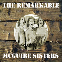 McGuire Sisters - The Remarkable Mcguire Sisters