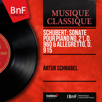 Artur Schnabel - Schubert: Sonate pour piano No. 21, D. 960 & Allegretto, D. 915
