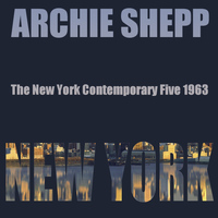 Archie Shepp - The New York Contemporary Five, 1963