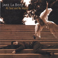 Jake La Botz - All Soul and No Money