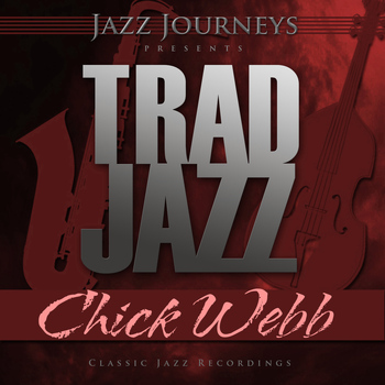 Chick Webb - Jazz Journeys Presents Trad Jazz - Chick Webb