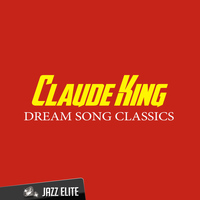 Claude King - Dream Song Classics