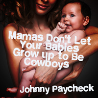 Johnny Paycheck - Mamas Don't Let Your Babies Grow up to Be Cowboys - Single