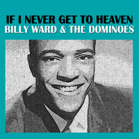 Billy Ward & The Dominoes - If I Never Get to Heaven
