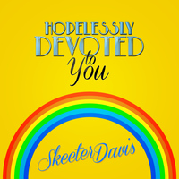 Skeeter Davis - Hopelessly Devoted to You - Single