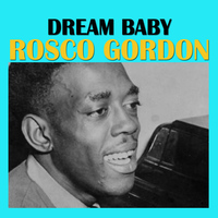 Rosco Gordon - Dream Baby