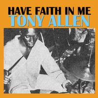 Tony Allen - Have Faith in Me