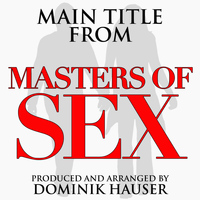 "Dominik Hauser - Main Title (From ""Masters of Sex"")"