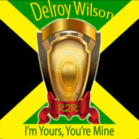Delroy Wilson - I'm Yours, You're Mine