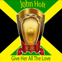 John Holt - Give Her All the Love