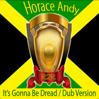 Horace Andy - It's Gonna Be Dread / Dub Version