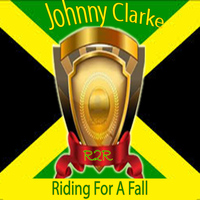 Johnny Clarke - Riding for a Fall